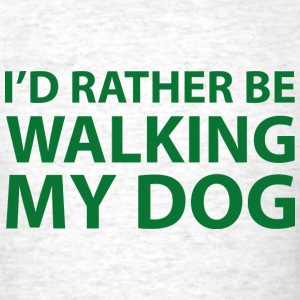 I'd Rather Be Walking My Dog - Men's T-Shirt
