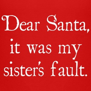 Dear Santa, It Was My Sister's Fault - Kids' Premium T-Shirt