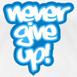 never give up! - Women's Premium T-Shirt
