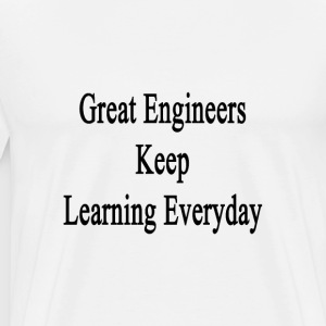 great_engineers_keep_learning_everyday T-Shirts - Men's Premium T-Shirt