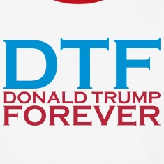 DTF - DONALD TRUMP FOREVER T-Shirts