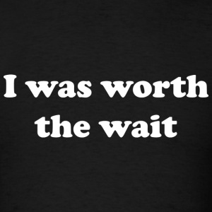 I Was Worth The Wait - Men's T-Shirt