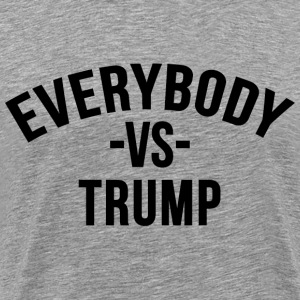 EVERYBODY -vs- TRUMP  - Men's Premium T-Shirt