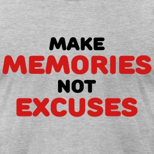 Make memories, not excuses T-Shirts - Men's T-Shirt by American Apparel