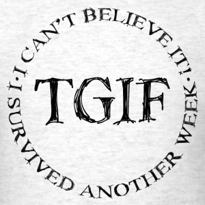 TGIF black T-Shirts - Men's T-Shirt