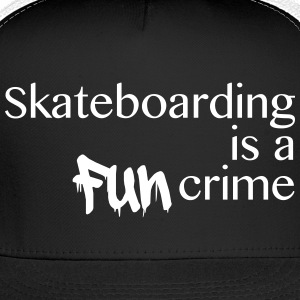 skateboarding is a fun crime - Trucker Cap