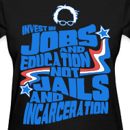 Design ~ Bernie Sanders shirt -  Invest In Jobs and Education not Jails and Incarceration