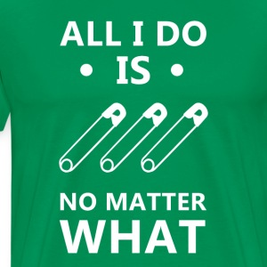 All I do is pin No matter what Wrestling T Shirt T-Shirts - Men's Premium T-Shirt