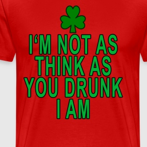 im_not_as_drunk_as_you_think_i_am - Men's Premium T-Shirt