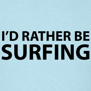 I'd Rather Be Surfing - Men's T-Shirt