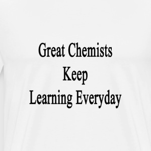 great_chemists_keep_learning_everyday T-Shirts - Men's Premium T-Shirt