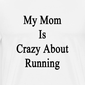 my_mom_is_crazy_about_running T-Shirts - Men's Premium T-Shirt