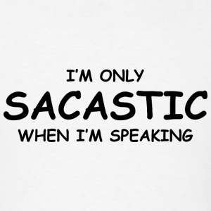 Sarcastic When I'm Speaking - Men's T-Shirt