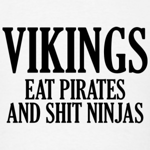 Vikings Eat Pirates And Shit Ninjas - Men's T-Shirt