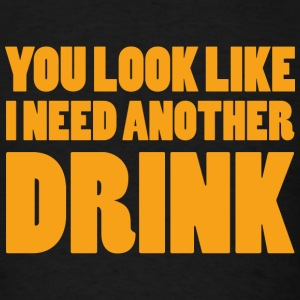 I Need Another Drink - Men's T-Shirt