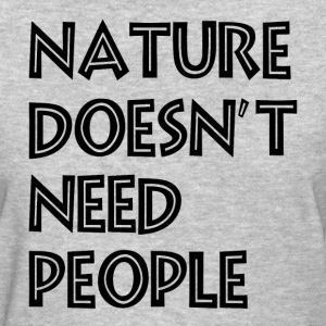 Nature Doesnt Need People Women's T-Shirts - Women's T-Shirt