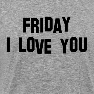 Friday I Love You T-Shirts - Men's Premium T-Shirt