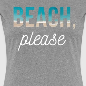 Beach, please Summer Vacation T Shirt Women's T-Shirts - Women's Premium T-Shirt