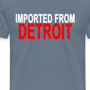 imported_from_detroit_ - Men's Premium T-Shirt