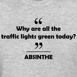 Absinthe - Why are all the traffic lights... Women's T-Shirts - Women's T-Shirt
