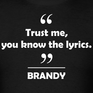 Brandy - Trust me you know the lyrics. T-Shirts - Men's T-Shirt