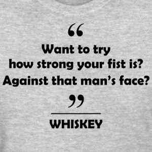 Whiskey - Want to try how strong your fist is?... Women's T-Shirts - Women's T-Shirt
