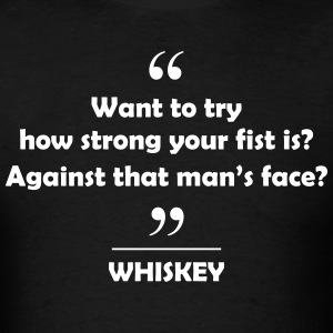 Whiskey - Want to try how strong your fist is?... T-Shirts - Men's T-Shirt