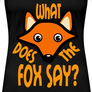 What Does the Fox Say? - Women's Premium T-Shirt