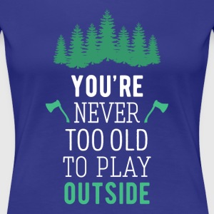 Camping Never too old to play outside Camp T Shirt Women's T-Shirts - Women's Premium T-Shirt