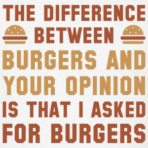 Burgers And Your Opinion - Men's T-Shirt