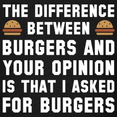 Burgers And Your Opinion