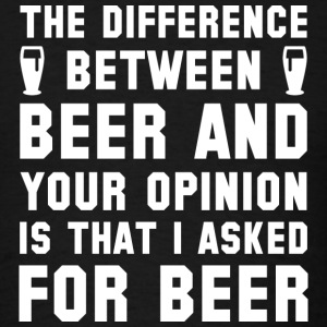 Beer And Your Opinion - Men's T-Shirt
