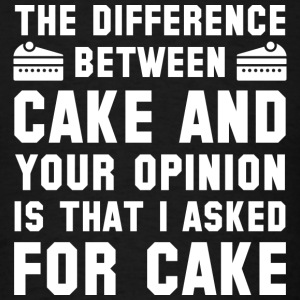 Cake And Your Opinion - Men's T-Shirt