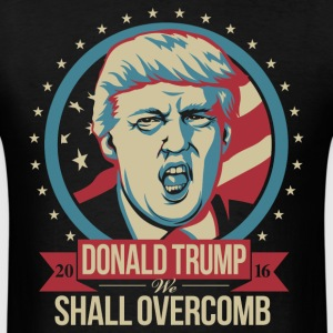 DONALD TRUMP 2016 WE SHALL OVERCOMB - Men's T-Shirt