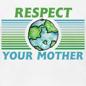 Respect your mother earth day  - Women's Premium T-Shirt