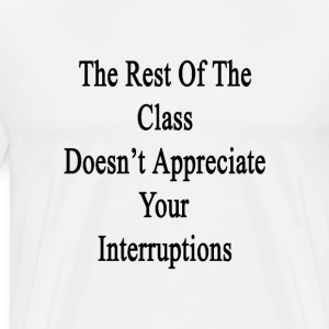 the_rest_of_the_class_doesnt_appreciate_ T-Shirts - Men's Premium T-Shirt