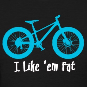 I Like 'em Fat - Fatbike Shirts - Women's T-Shirt