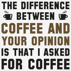 Coffee And Your Opinion