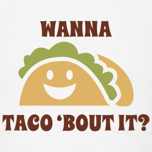 Wanna Taco 'Bout It - Men's T-Shirt