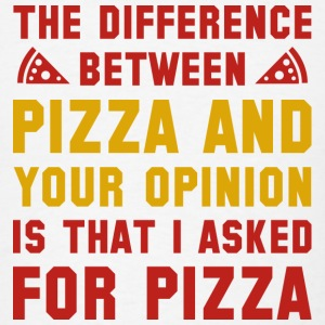 Pizza And Your Opinion - Men's T-Shirt