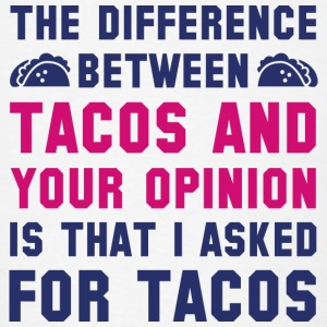 Tacos And Your Opinion - Men's T-Shirt