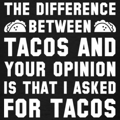 Tacos And Your Opinion