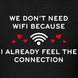 We Don't Need Wifi - Men's T-Shirt