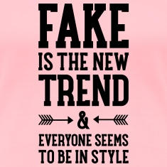 Fake Is The New Trend... Women's T-Shirts