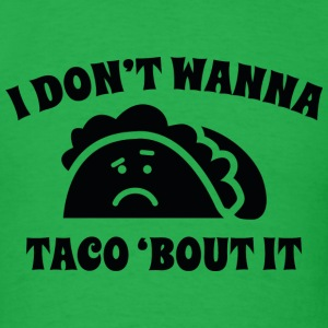 I Don't Wanna Taco 'Bout It - Men's T-Shirt