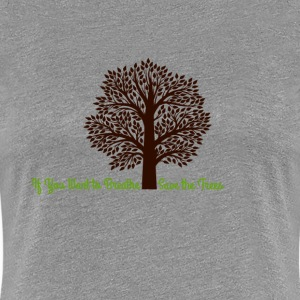 Save the Trees! - Women's Premium T-Shirt