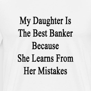 my_daughter_is_the_best_banker_because_s T-Shirts - Men's Premium T-Shirt