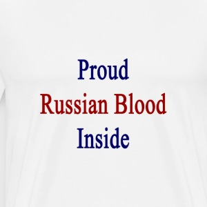 proud_russian_blood_inside T-Shirts - Men's Premium T-Shirt
