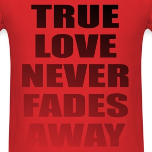 True Love Never Fades - Men's T-Shirt