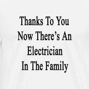 thanks_to_you_now_theres_an_electrician T-Shirts - Men's Premium T-Shirt
